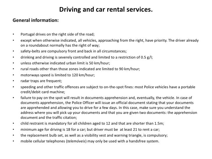 Driving and car rental services.General information:•   Portugal drives on the right side of the road;•   except when othe...