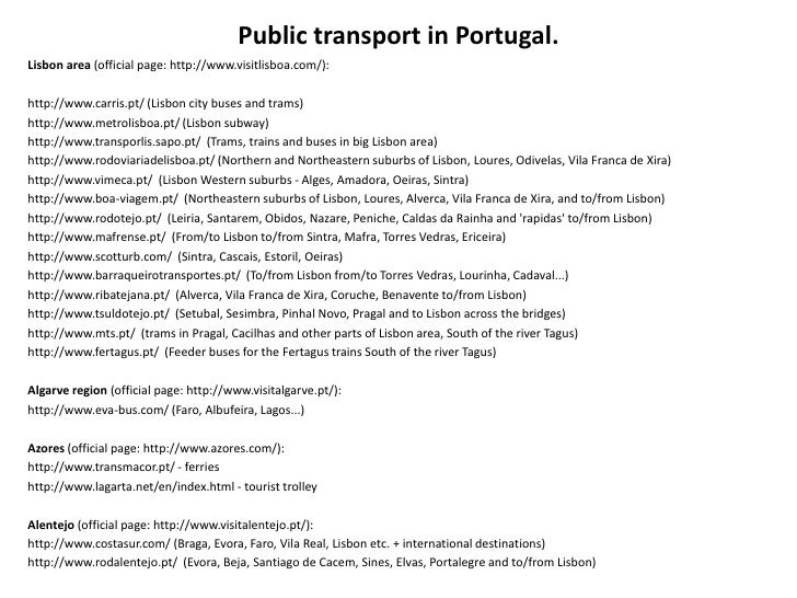 Public transport in Portugal.Lisbon area (official page: http://www.visitlisboa.com/):http://www.carris.pt/ (Lisbon city b...
