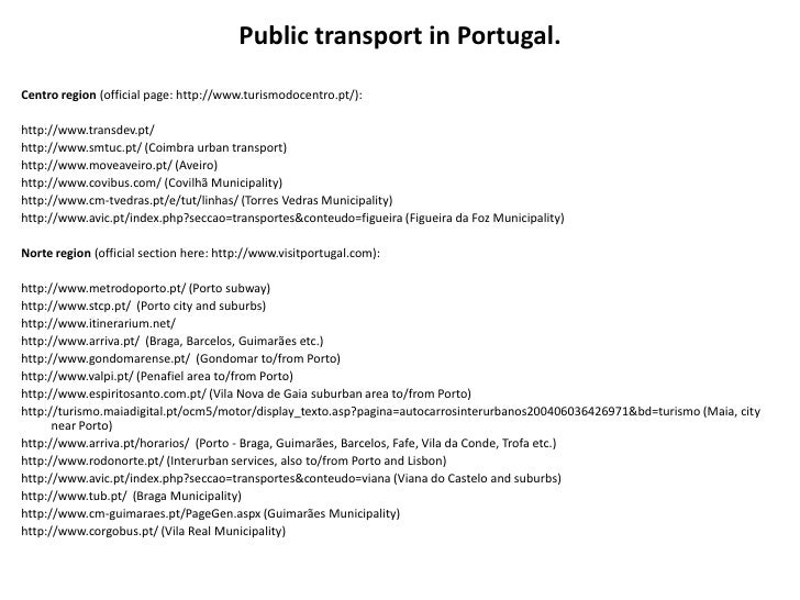 Public transport in Portugal.Centro region (official page: http://www.turismodocentro.pt/):http://www.transdev.pt/http://w...