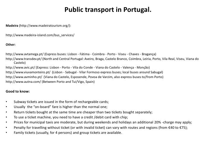 Public transport in Portugal.Madeira (http://www.madeiratourism.org/):http://www.madeira-island.com/bus_services/Other:htt...