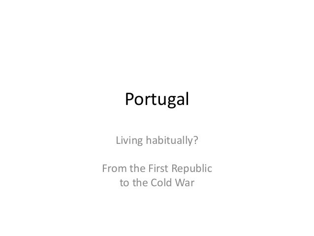 Portugal  Living habitually?From the First Republic   to the Cold War