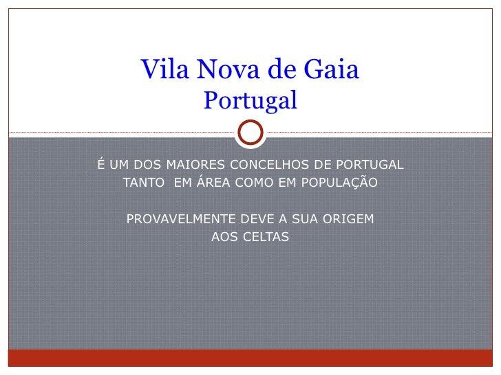 Vila Nova de Gaia             PortugalÉ UM DOS MAIORES CONCELHOS DE PORTUGAL   TANTO EM ÁREA COMO EM POPULAÇÃO   PROVAVELM...