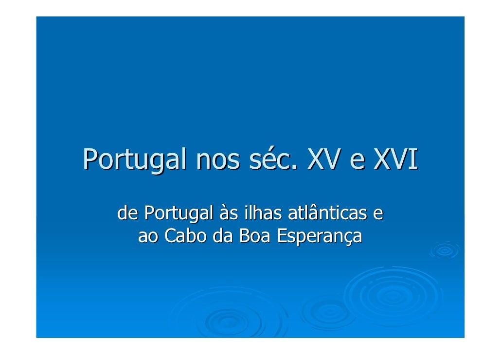 Portugal nos séc. XV e XVI   de Portugal às ilhas atlânticas e     ao Cabo da Boa Esperança