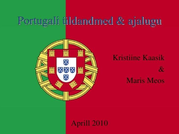 Portugali üldandmed & ajalugu<br />Kristiine Kaasik<br />&<br />Maris Meos<br />Aprill 2010<br />