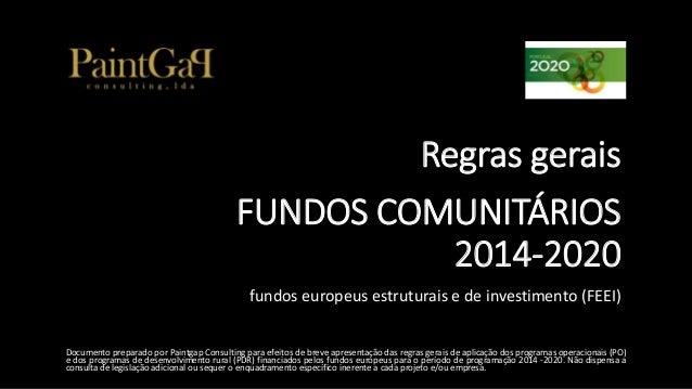Regras geraisFUNDOS COMUNITÁRIOS2014-2020  fundos europeus estruturais e de investimento (FEEI)  DocumentopreparadoporPain...