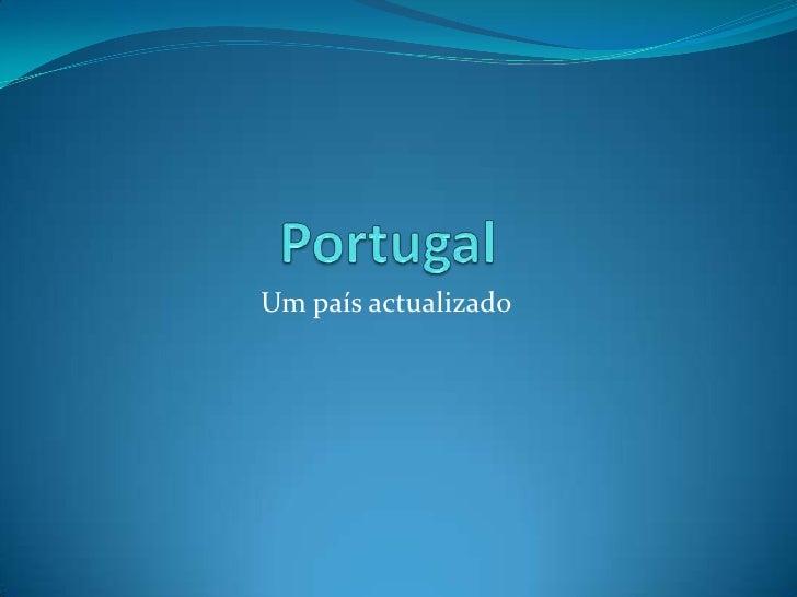 Portugal<br />Um país actualizado         <br />