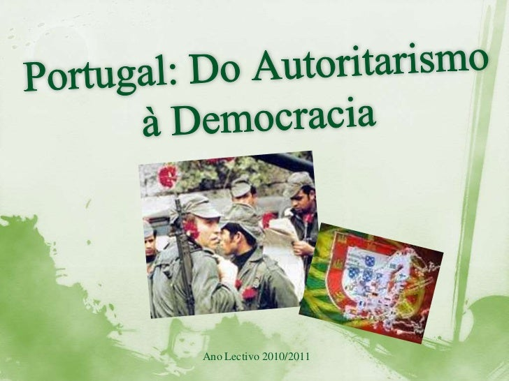 Portugal: Do Autoritarismo à Democracia<br />Ano Lectivo 2010/2011<br />