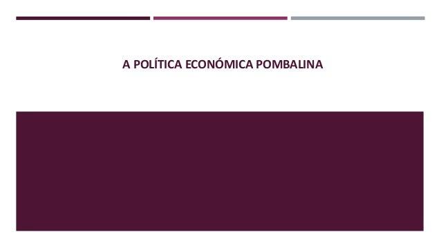 A POLÍTICA ECONÓMICA POMBALINA