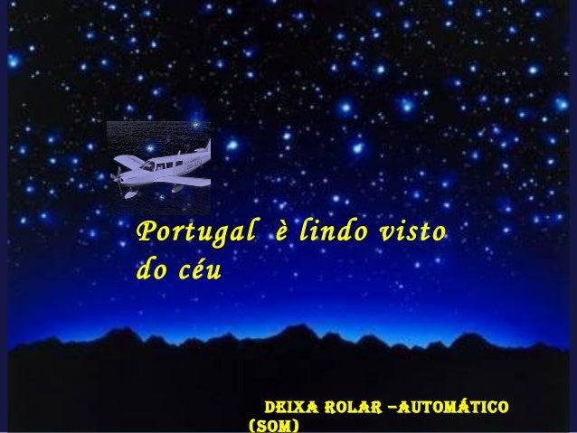 Portugal è lindo visto do céu Deixa rolar –automático (som)