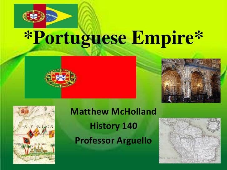 *Portuguese Empire*    Matthew McHolland        History 140     Professor Arguello