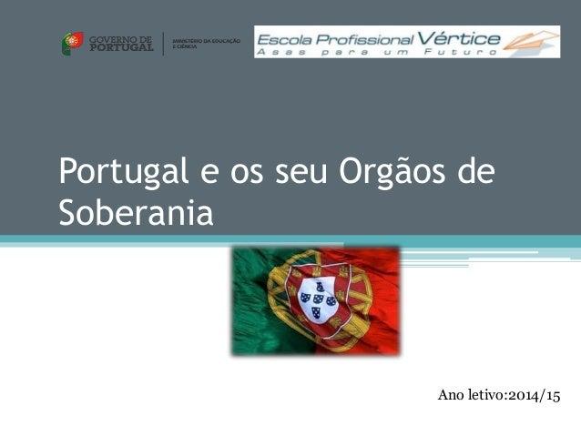 Portugal e os seu Orgãos de  Soberania  Ano letivo:2014/15