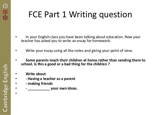 writing fce essay Writing an essay for an international exam like cpe, cae, fce or ielts, is usually perceived by students as a real challenge but it shouldn t be such a daunting task, having had the right amount of practice and counting with a couple of useful expressions up your sleeve.