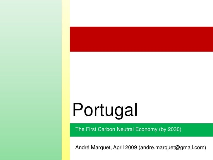 Portugal The First Carbon Neutral Economy (by 2030)   André Marquet, April 2009 (andre.marquet@gmail.com)