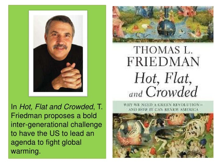 In Hot, Flat and Crowded, T. Friedman proposes a bold inter-generational challenge to have the US to lead an agenda to fig...