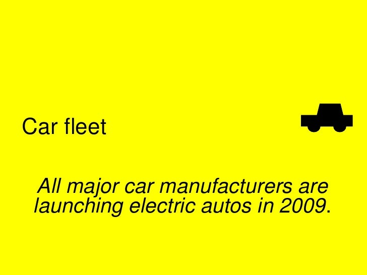 Car fleet    All major car manufacturers are  launching electric autos in 2009.