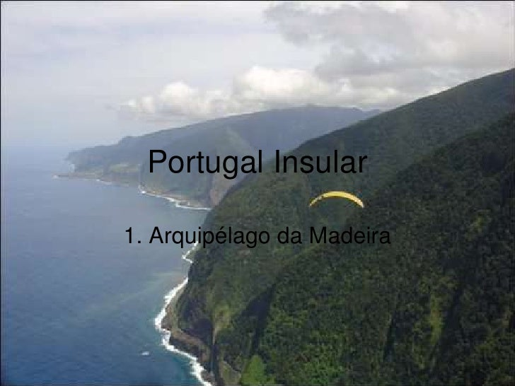 Portugal Insular 1. Arquipélago da Madeira