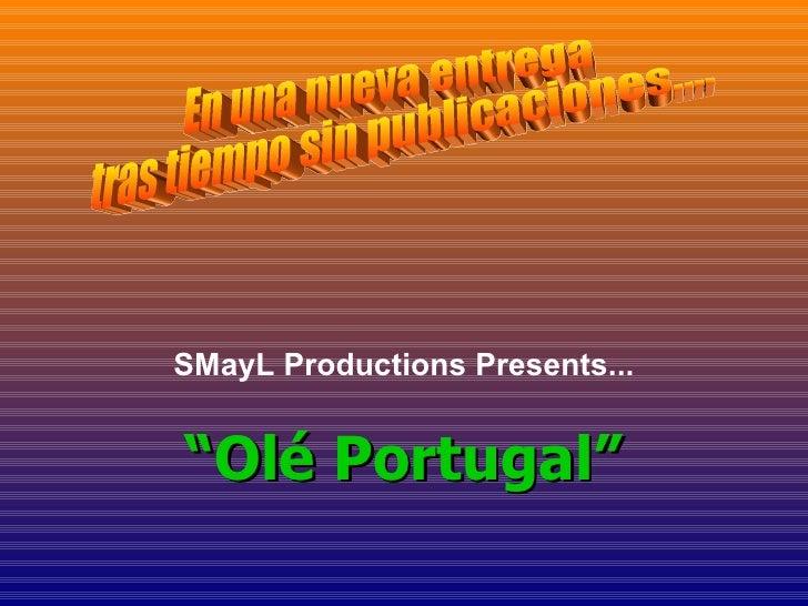"""SMayL Productions Presents... """" Olé Portugal"""" En una nueva entrega  tras tiempo sin publicaciones...."""