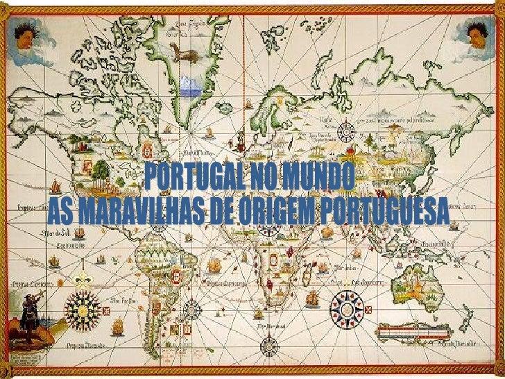 PORTUGAL NO MUNDO  AS MARAVILHAS DE ORIGEM PORTUGUESA