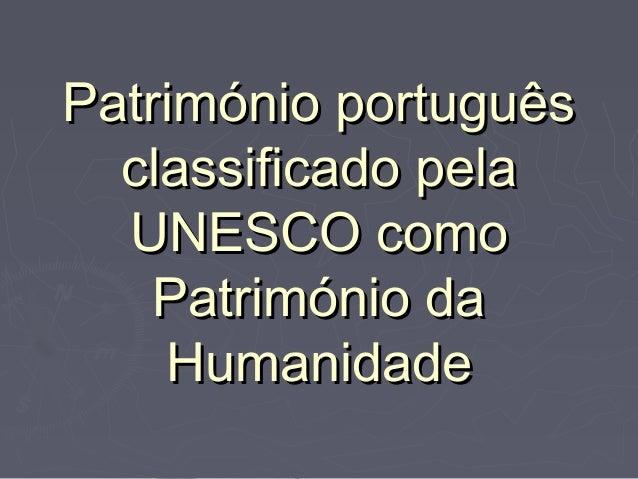 Património portuguêsPatrimónio portuguêsclassificado pelaclassificado pelaUNESCO comoUNESCO comoPatrimónio daPatrimónio da...