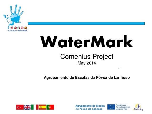 … WaterMark Comenius Project May 2014 Agrupamento de Escolas da Póvoa de Lanhoso