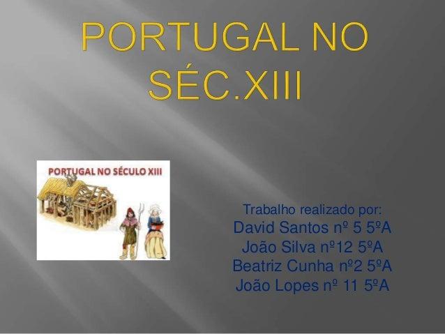 Trabalho realizado por: David Santos nº 5 5ºA João Silva nº12 5ºA Beatriz Cunha nº2 5ºA João Lopes nº 11 5ºA