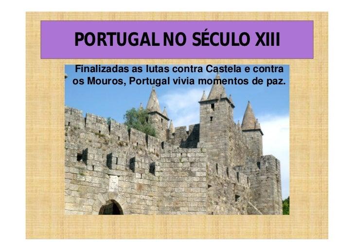 PORTUGAL NO SÉCULO XIIIFinalizadas as lutas contra Castela e contraos Mouros, Portugal vivia momentos de paz.