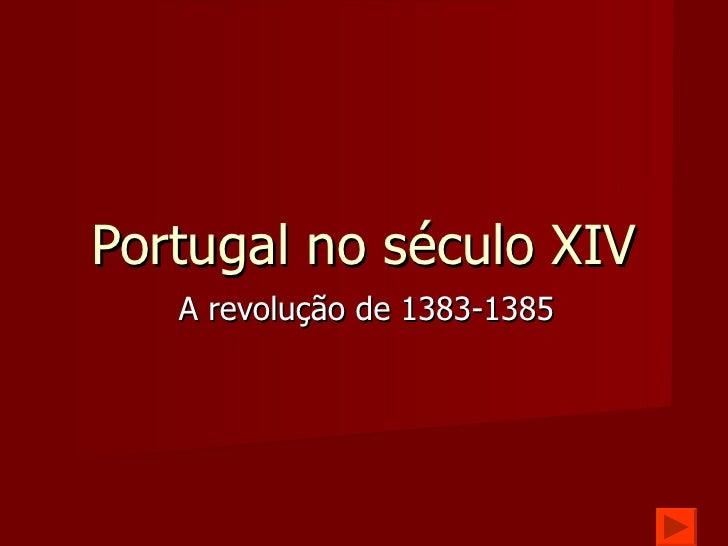 Portugal no século XIV A revolução de 1383-1385