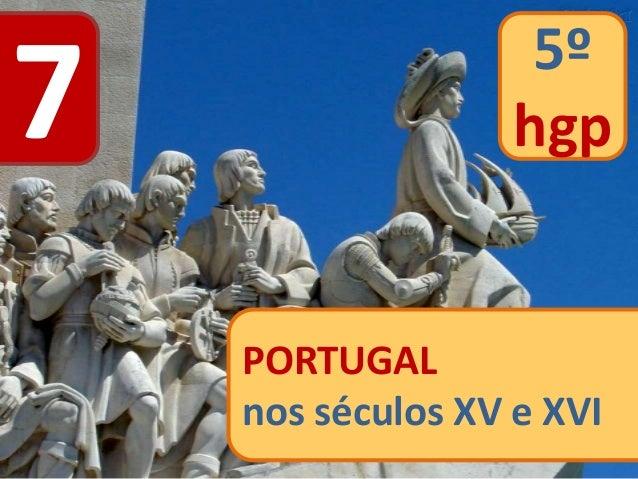 7 PORTUGAL nos séculos XV e XVI 5º hgp