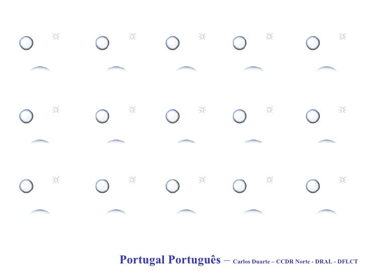 Portugal Português  –  Carlos Duarte – CCDR Norte - DRAL - DFLCT