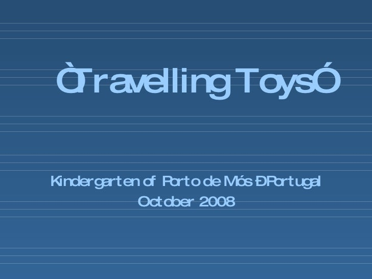 """ Travelling Toys"" Kindergarten of Porto de Mós – Portugal October 2008"