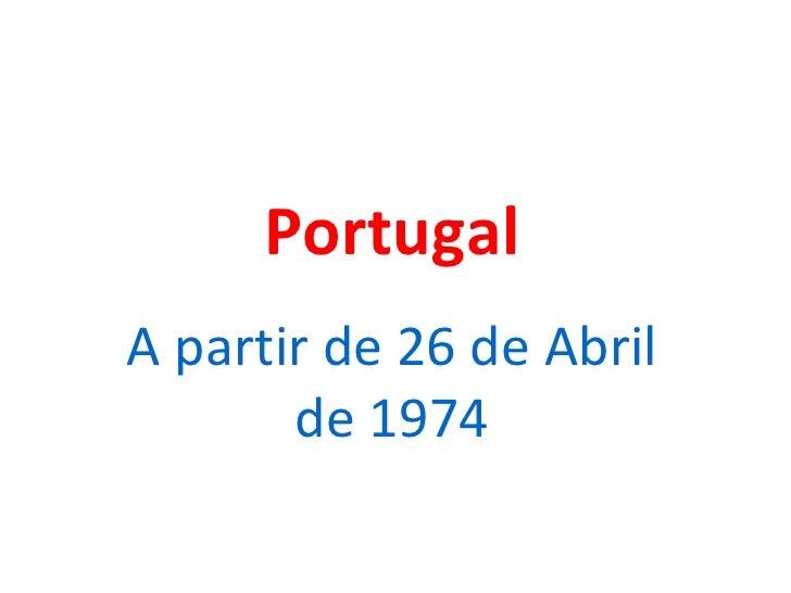 Portugal A partir de 26 de Abril de 1974