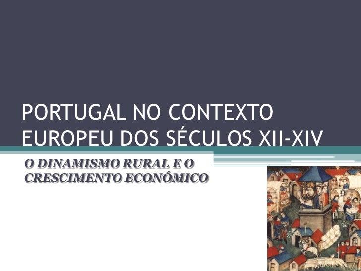 PORTUGAL NO CONTEXTOEUROPEU DOS SÉCULOS XII-XIVO DINAMISMO RURAL E OCRESCIMENTO ECONÓMICO