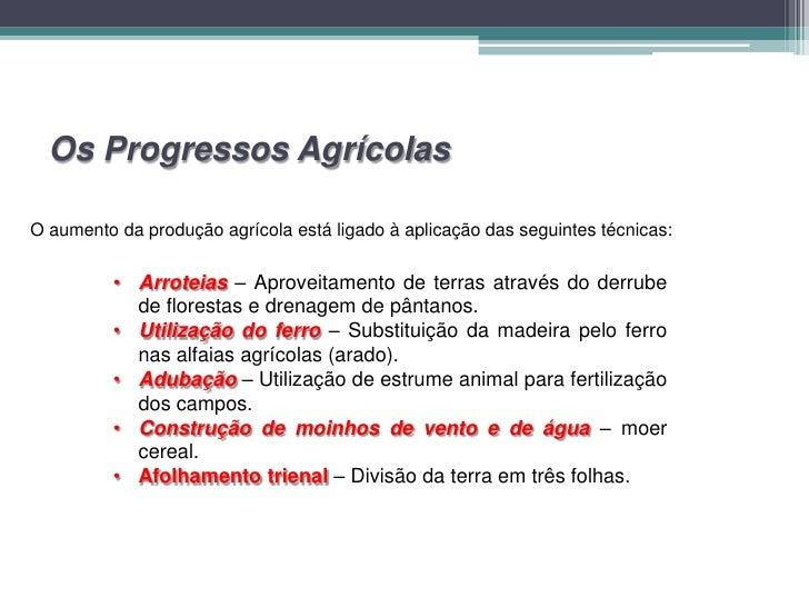 Os Progressos AgrícolasO aumento da produção agrícola está ligado à aplicação das seguintes técnicas:          • Arroteias...