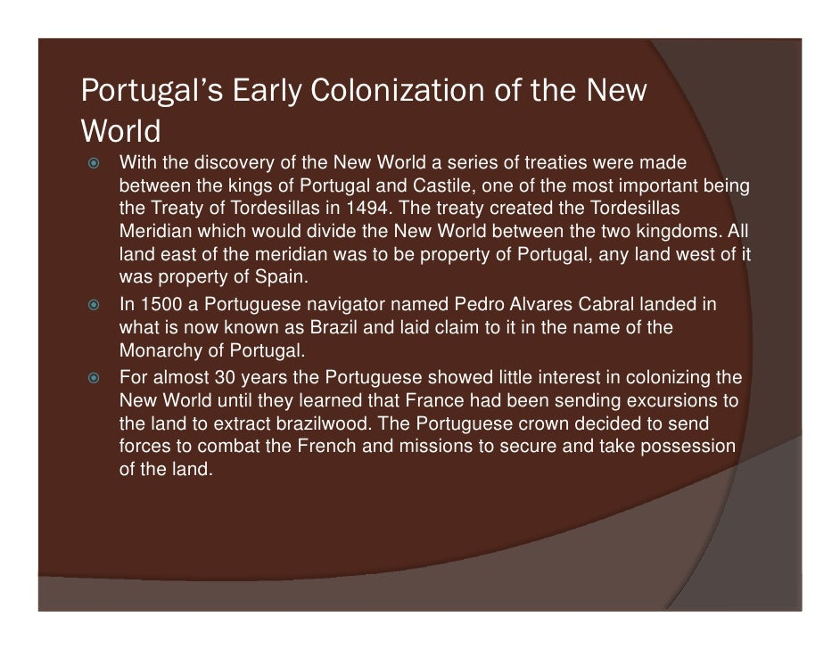 Portugal's Early Colonization of the New World   With the discovery of the New World a series of treaties were made   betw...