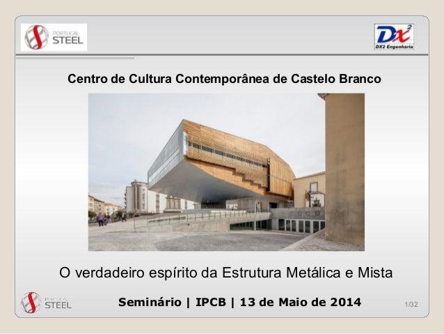 1/32 O verdadeiro espírito da Estrutura Metálica e Mista Centro de Cultura Contemporânea de Castelo Branco Seminário | IPC...