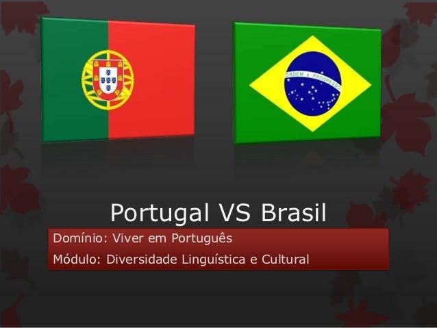 Portugal VS BrasilDomínio: Viver em PortuguêsMódulo: Diversidade Linguística e Cultural