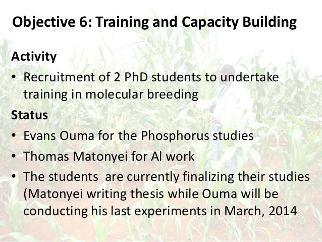 Objective 6: Training and Capacity Building Activity • Recruitment of 2 PhD students to undertake training in molecular br...
