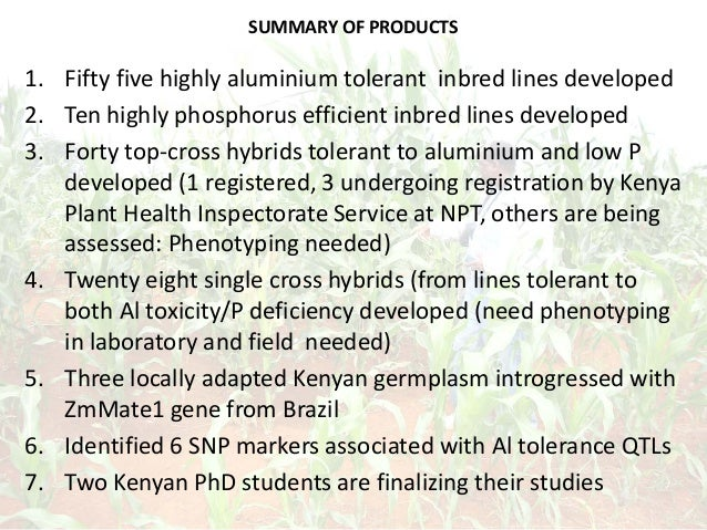 SUMMARY OF PRODUCTS 1. Fifty five highly aluminium tolerant inbred lines developed 2. Ten highly phosphorus efficient inbr...