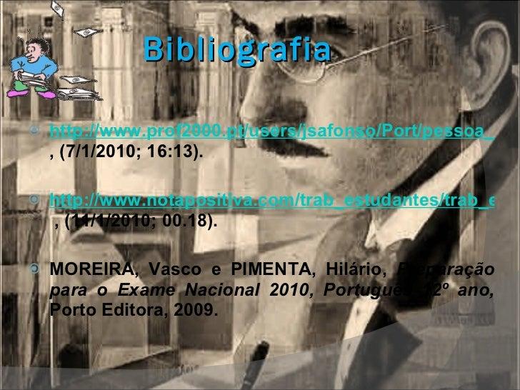 Bibliografia <ul><li>http://www.prof2000.pt/users/jsafonso/Port/pessoa_orto.htm#tem%C3%A1ticas ,   (7/1/2010; 16:13). </li...