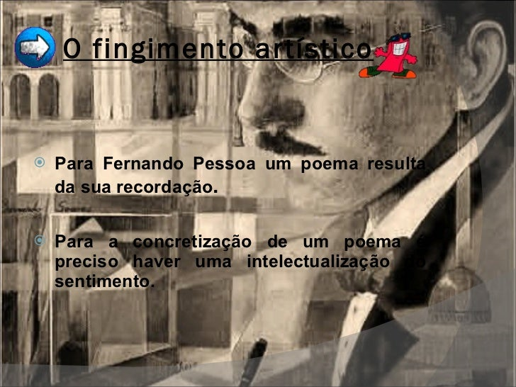 O fingimento artístico <ul><li>Para Fernando Pessoa um poema resulta da sua recordação . </li></ul><ul><li>Para a concreti...