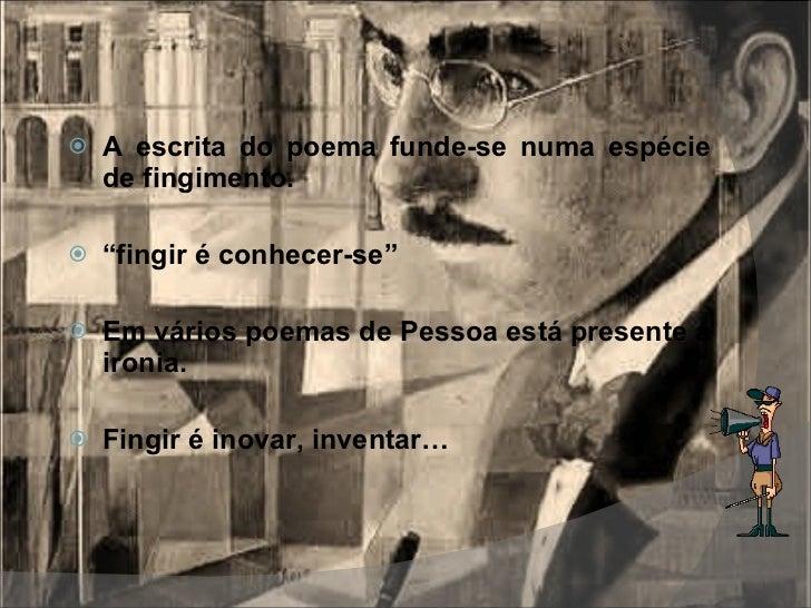 """<ul><li>A escrita do poema funde-se numa espécie de fingimento. </li></ul><ul><li>"""" fingir é conhecer-se"""" </li></ul><ul><l..."""