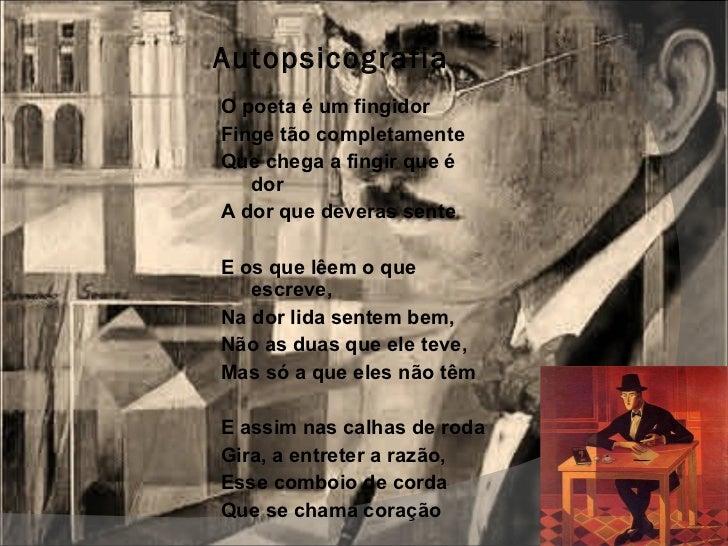 Autopsicografia <ul><li>O poeta é um fingidor </li></ul><ul><li>Finge tão completamente </li></ul><ul><li>Que chega a fing...