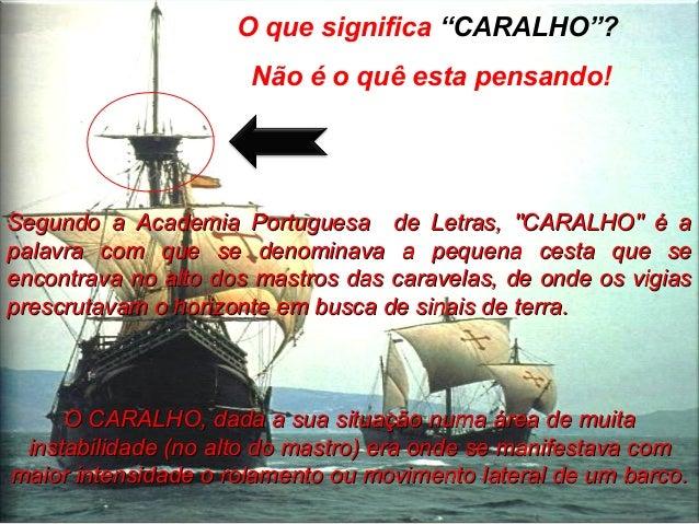 """O que significa """"CARALHO""""? Não é o quê esta pensando! SSegundo a Academia Portuguesa de Letras, """"CARALHO"""" é aegundo a Acad..."""