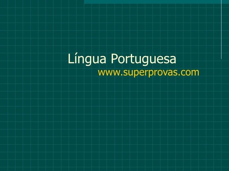 Língua Portuguesa    www.superprovas.com