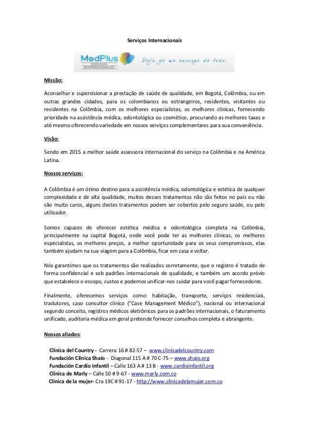 Serviços InternacionaisMissão:Aconselhar e supervisionar a prestação de saúde de qualidade, em Bogotá, Colômbia, ou emoutr...