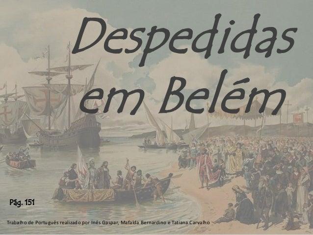 Despedidas em Belém Trabalho de Português realizado por Inês Gaspar, Mafalda Bernardino e Tatiana Carvalho Pág. 151