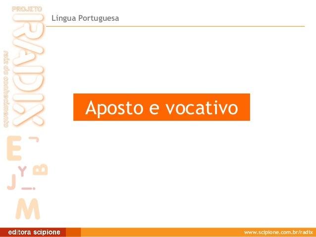Língua Portuguesa  Aposto ee vocativo Aposto vocativo  www.scipione.com.br/radix