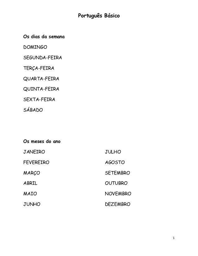 Português BásicoOs dias da semanaDOMINGOSEGUNDA-FEIRATERÇA-FEIRAQUARTA-FEIRAQUINTA-FEIRASEXTA-FEIRASÁBADOOs meses do anoJA...