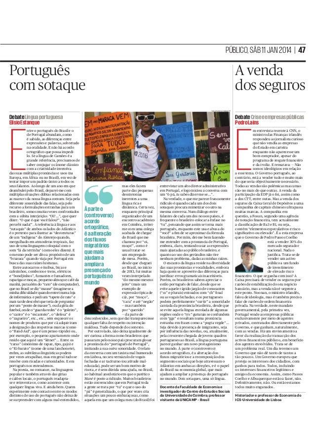 PÚBLICO, SÁB 11 JAN 2014 | 47  Português com sotaque  A venda dos seguros YASUYOSHI CHIBA/AFP  Debate Língua portuguesa El...