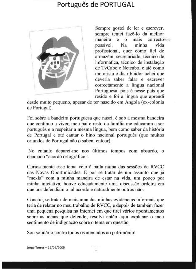 ---    Portugues de PORTUGAL Sempre gostei de ler e escrever,   sempre tentei faze-Io da melhor maneua e 0 mais correcto...